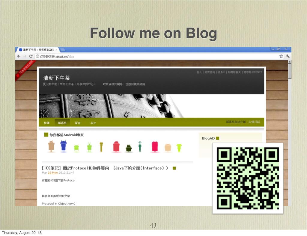 Follow me on Blog 43 Thursday, August 22, 13