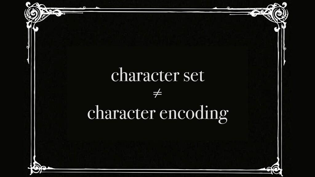 character set = character encoding /