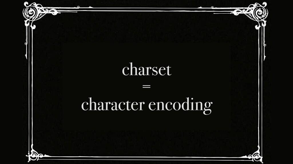charset = character encoding