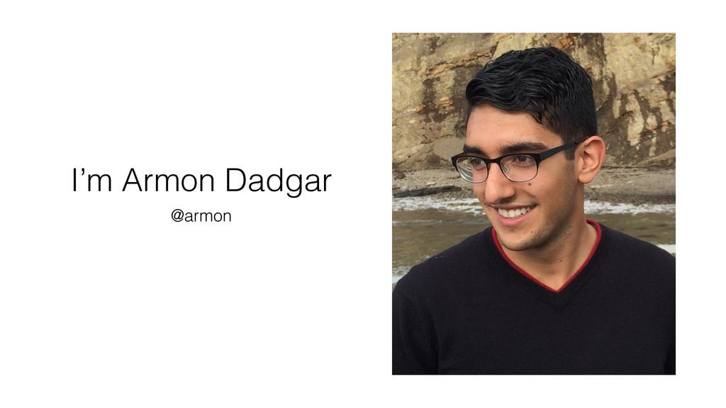 I'm Armon Dadgar @armon