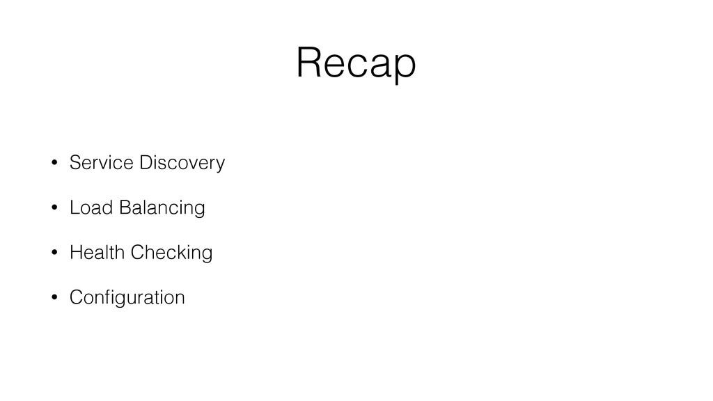 Recap • Service Discovery • Load Balancing • He...