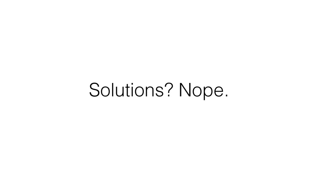 Solutions? Nope.