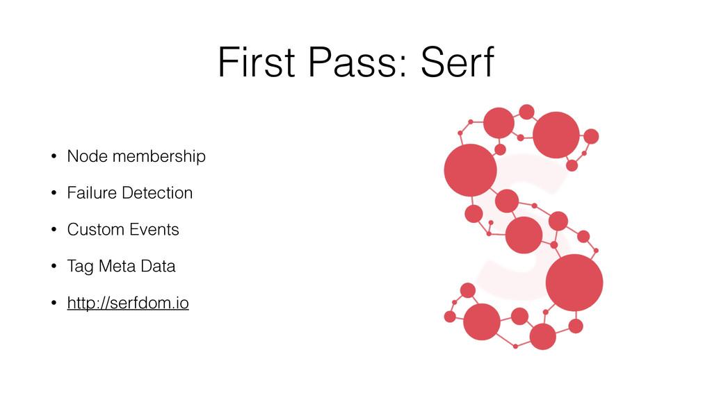 First Pass: Serf • Node membership • Failure De...