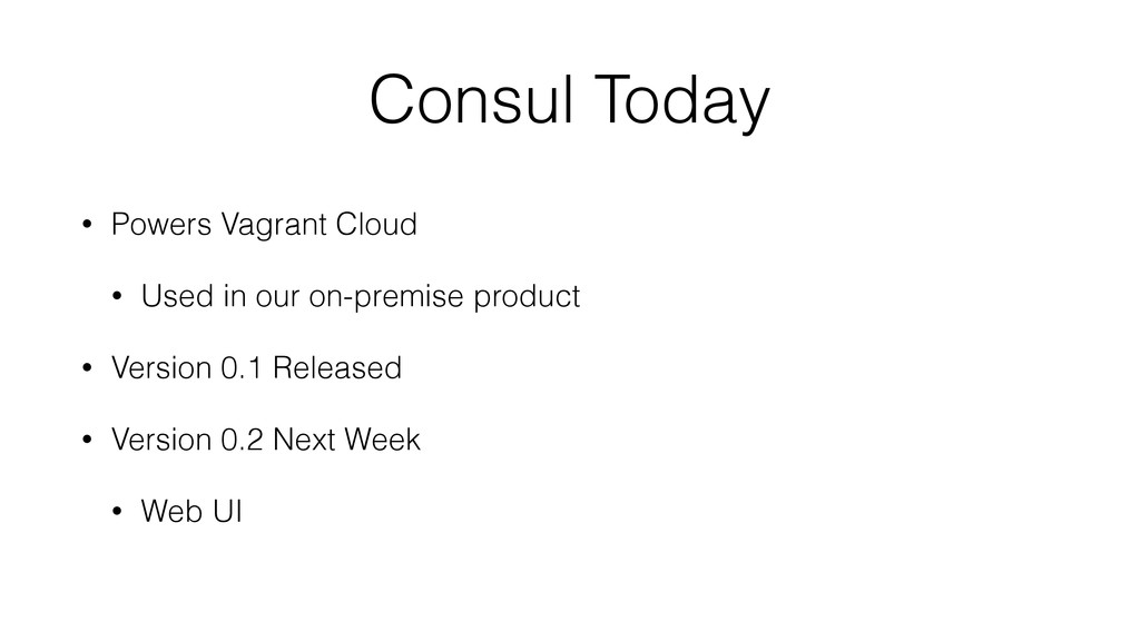 Consul Today • Powers Vagrant Cloud • Used in o...