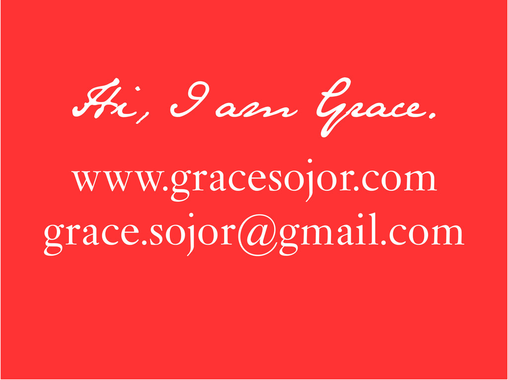 Hi, I am Grace. www.gracesojor.com grace.sojor@...