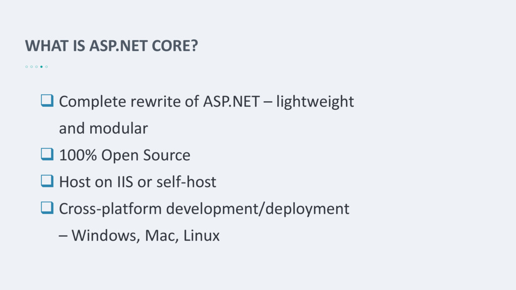 WHAT IS ASP.NET CORE?  Complete rewrite of ASP...