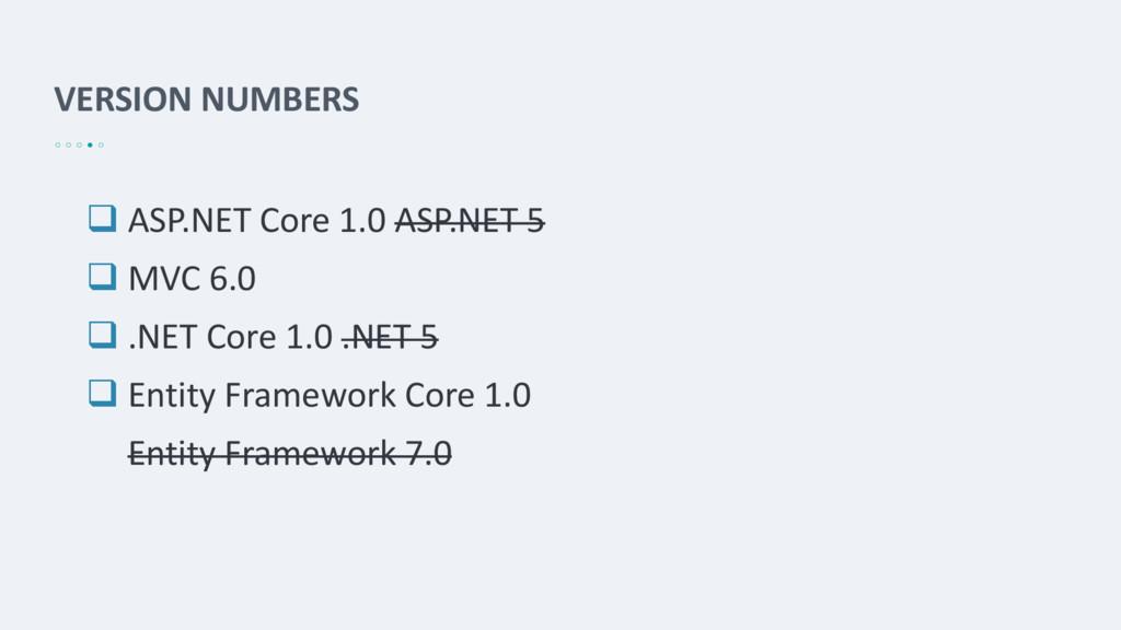 VERSION NUMBERS  ASP.NET Core 1.0 ASP.NET 5  ...