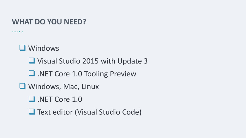 WHAT DO YOU NEED?  Windows  Visual Studio 201...
