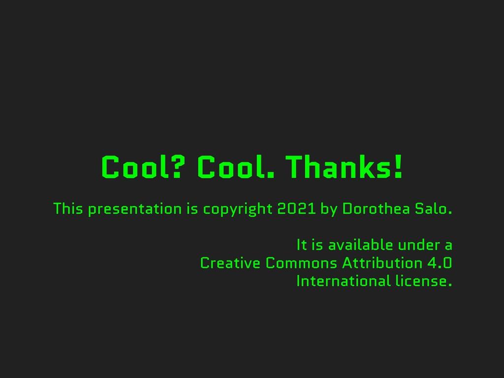 Cool? Cool. Thanks! This presentation is copyri...