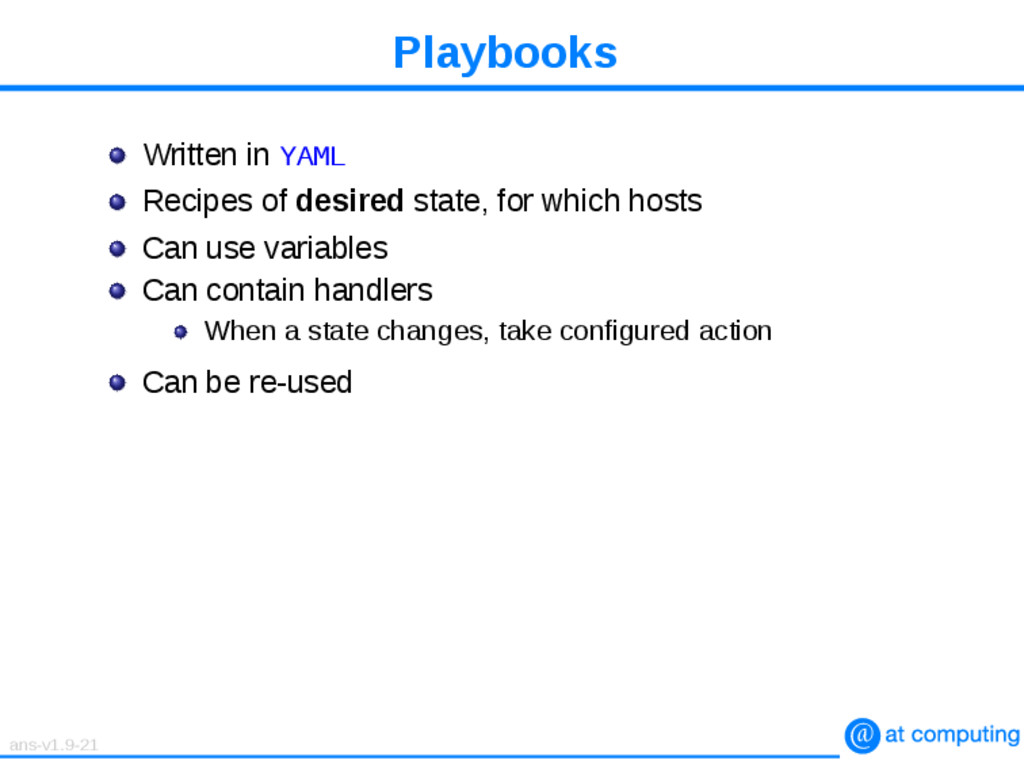 Playbooks Written in YAML Recipes of desired st...
