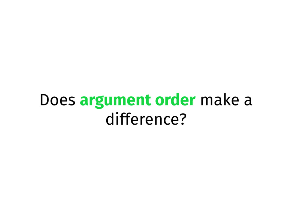Does argument order make a difference?