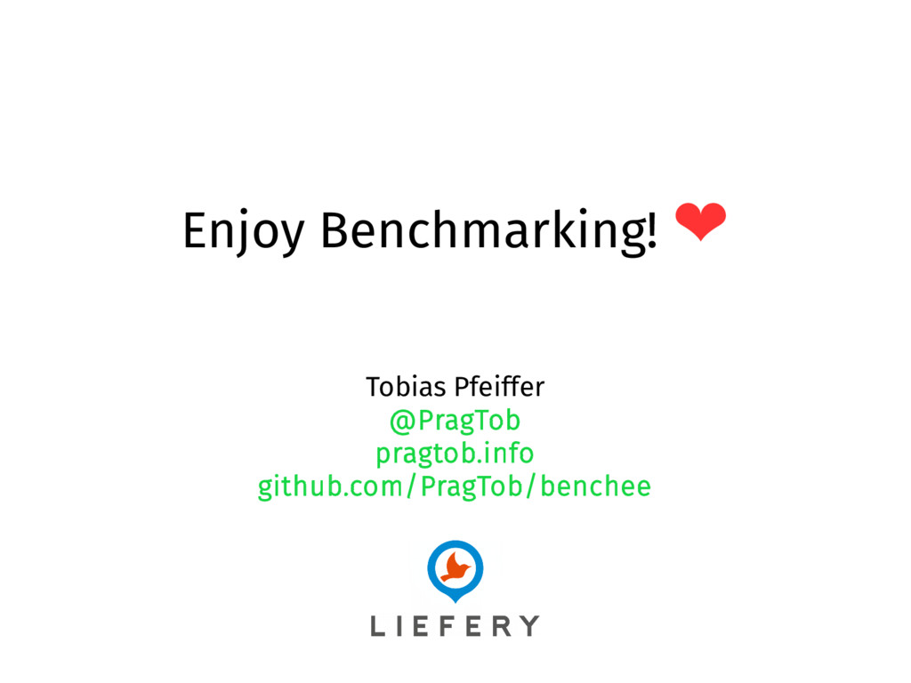 Enjoy Benchmarking! ❤ Tobias Pfeiffer @PragTob ...