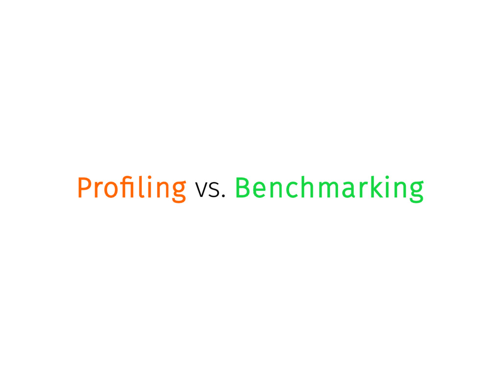 Profiling vs. Benchmarking