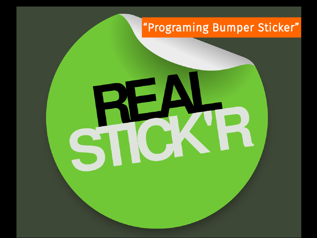 """Programing Bumper Sticker"""