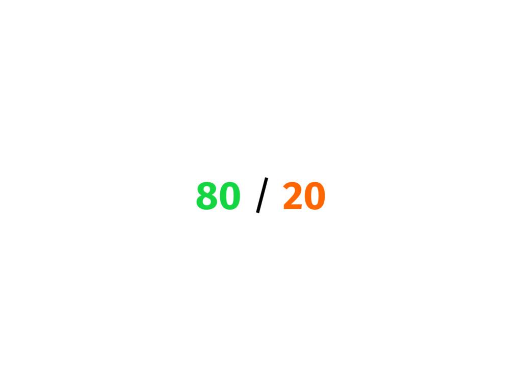 80 / 20