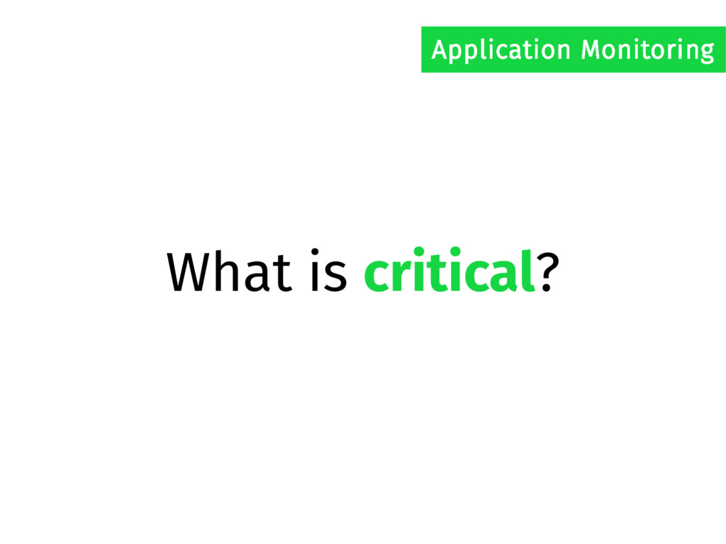 What is critical? Application Monitoring