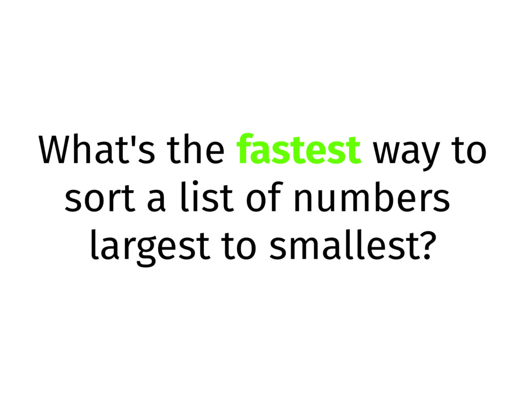 What's the fastest way to sort a list of number...