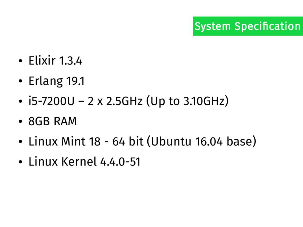 ● Elixir 1.3.4 ● Erlang 19.1 ● i5-7200U – 2 x 2...