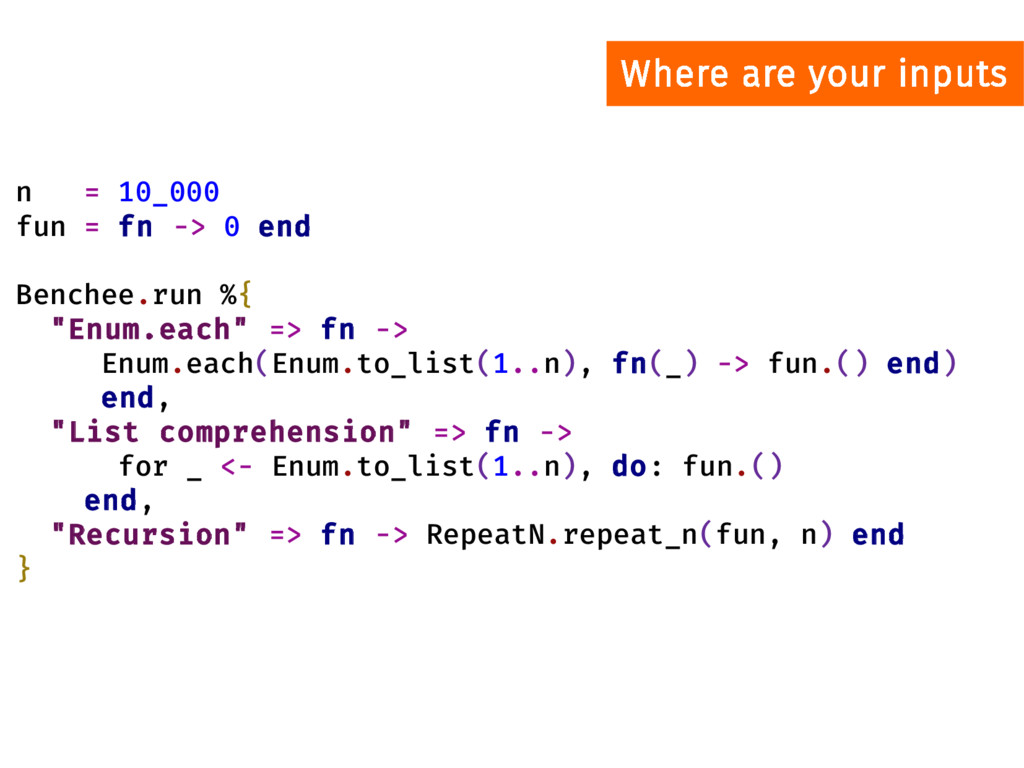 Where are your inputs n = 10_000 fun = fn -> 0 ...