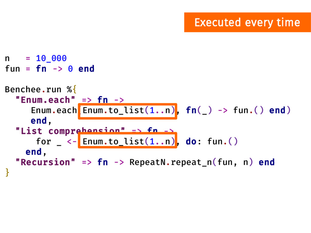 Executed every time n = 10_000 fun = fn -> 0 en...