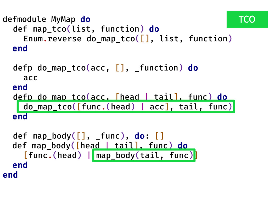 defmodule MyMap do def map_tco(list, function) ...