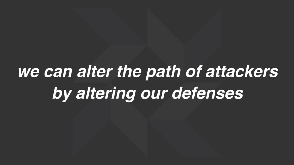 we can alter the path of attackers by altering ...