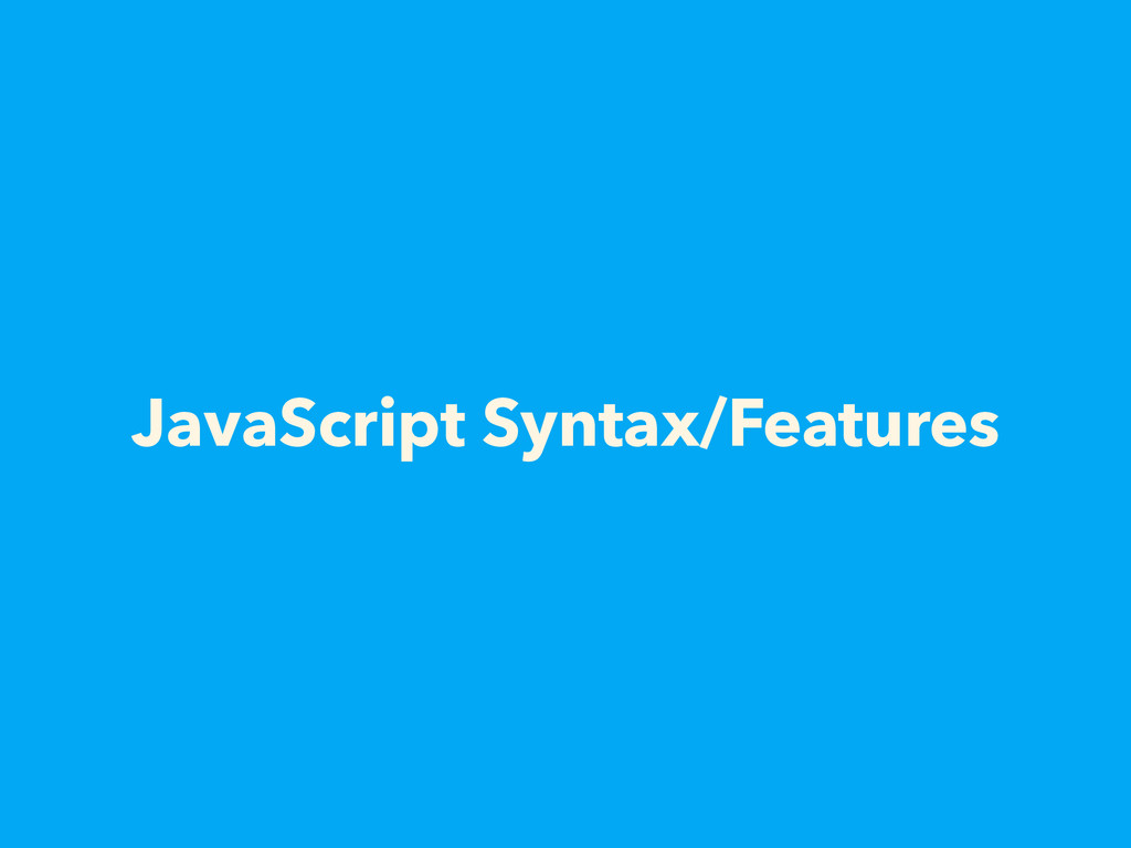 JavaScript Syntax/Features