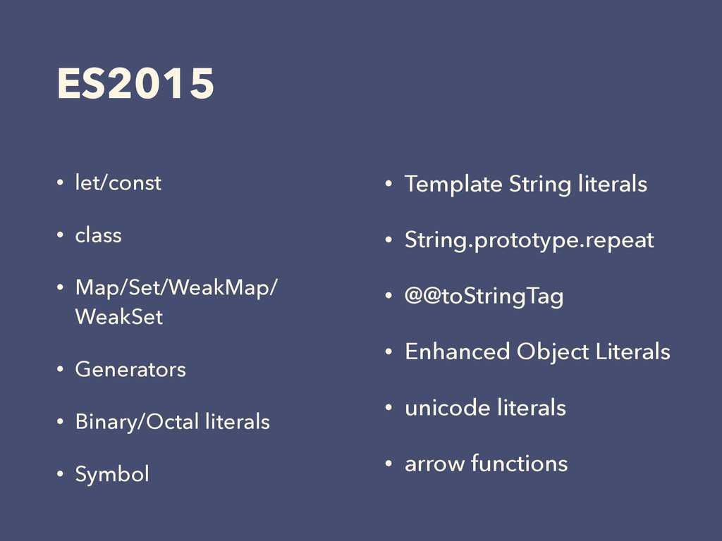 ES2015 • let/const • class • Map/Set/WeakMap/ W...