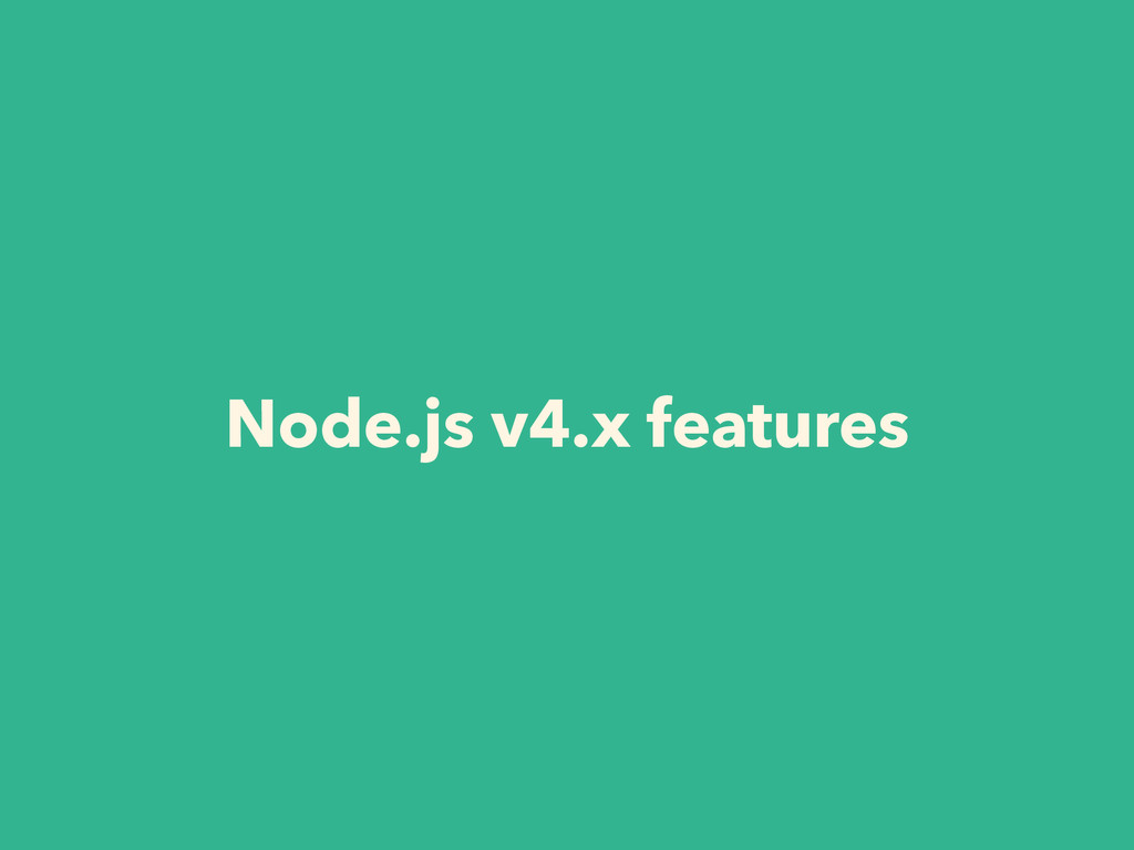 Node.js v4.x features