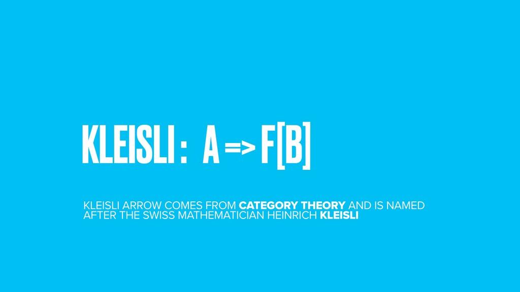 KLEISLI : A => F[B] KLEISLI ARROW COMES FROM CA...