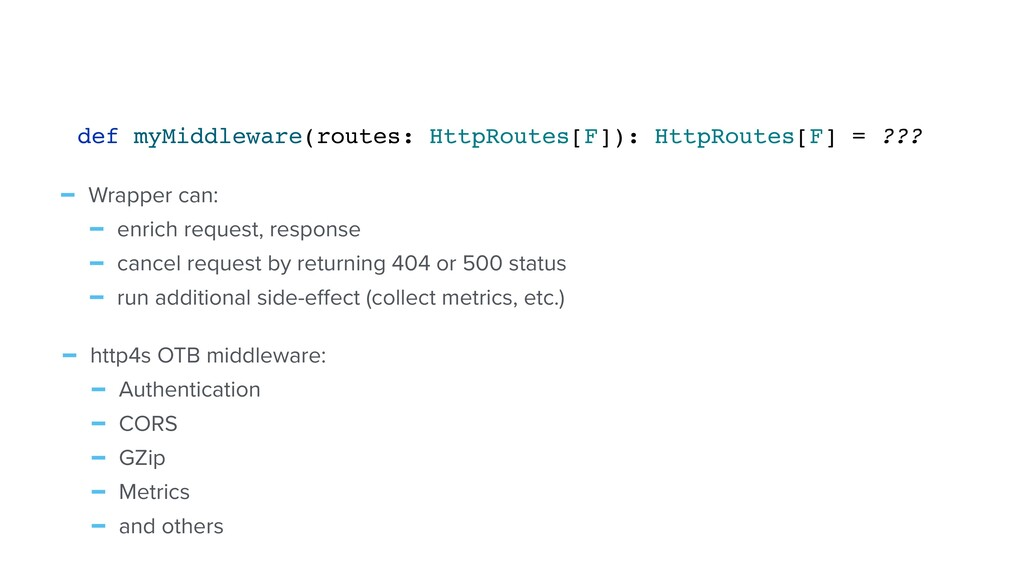 def myMiddleware(routes: HttpRoutes[F]): HttpRo...