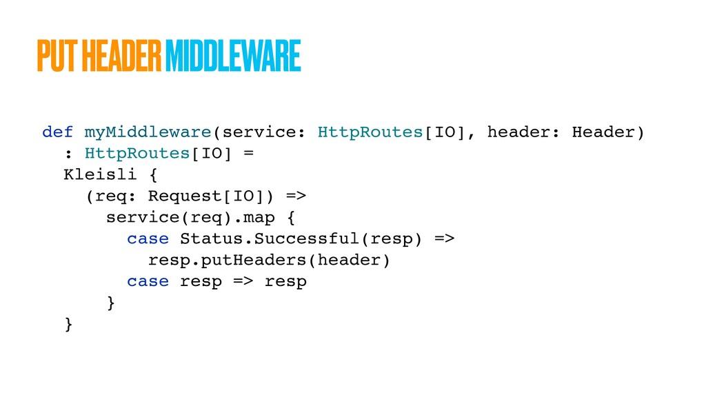 def myMiddleware(service: HttpRoutes[IO], heade...