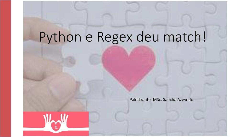 Python e Regex deu match! Palestrante: MSc. San...