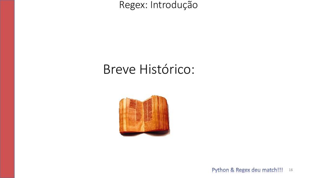 Breve Histórico: Regex: Introdução 16
