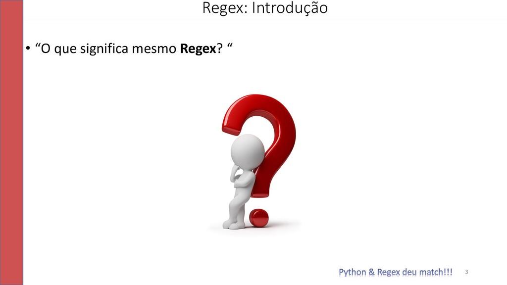 """• """"O que significa mesmo Regex? """" Regex: Introd..."""