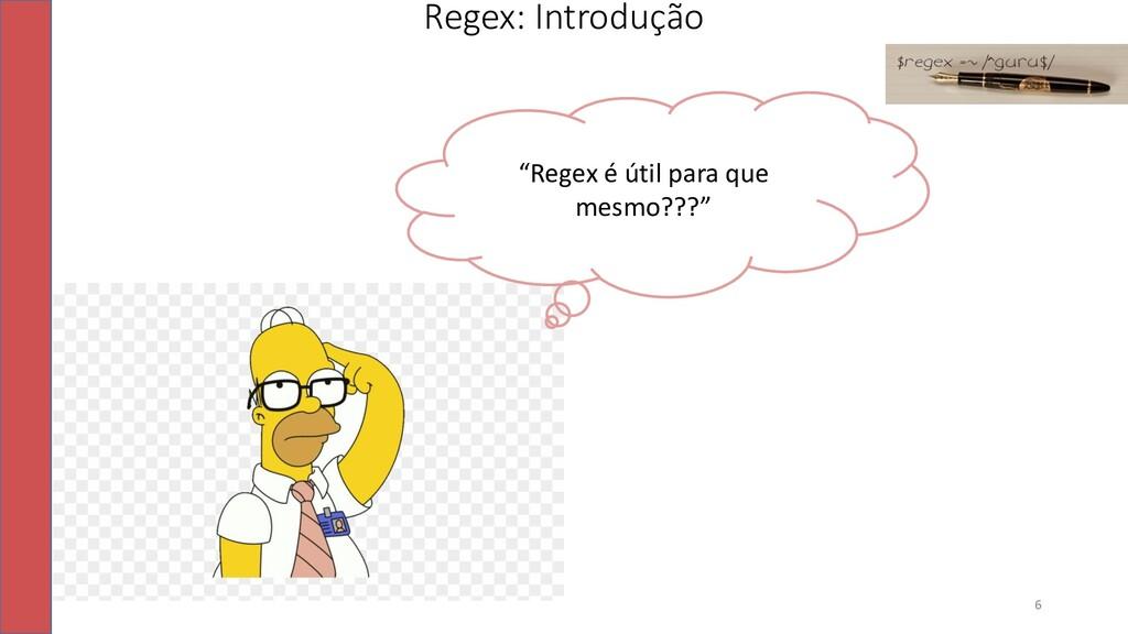 """Regex: Introdução """"Regex é útil para que mesmo?..."""