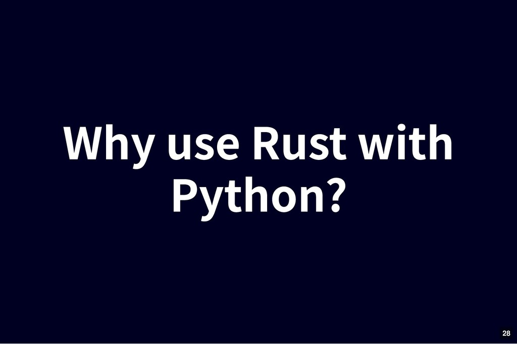 Why use Rust with Why use Rust with Python? Pyt...