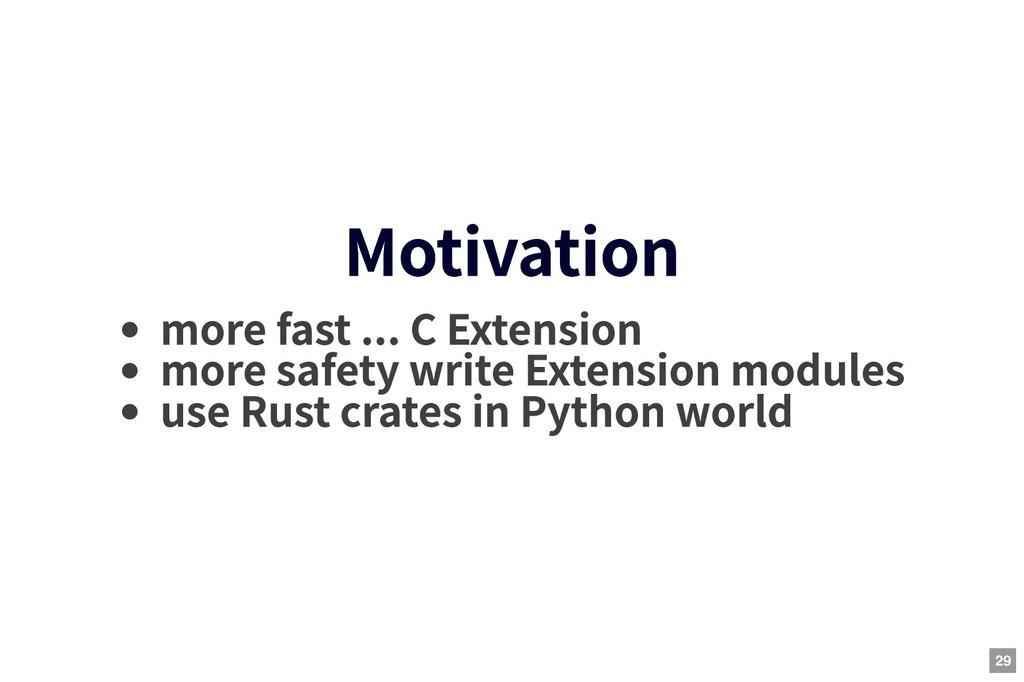 Motivation Motivation more fast ... C Extension...