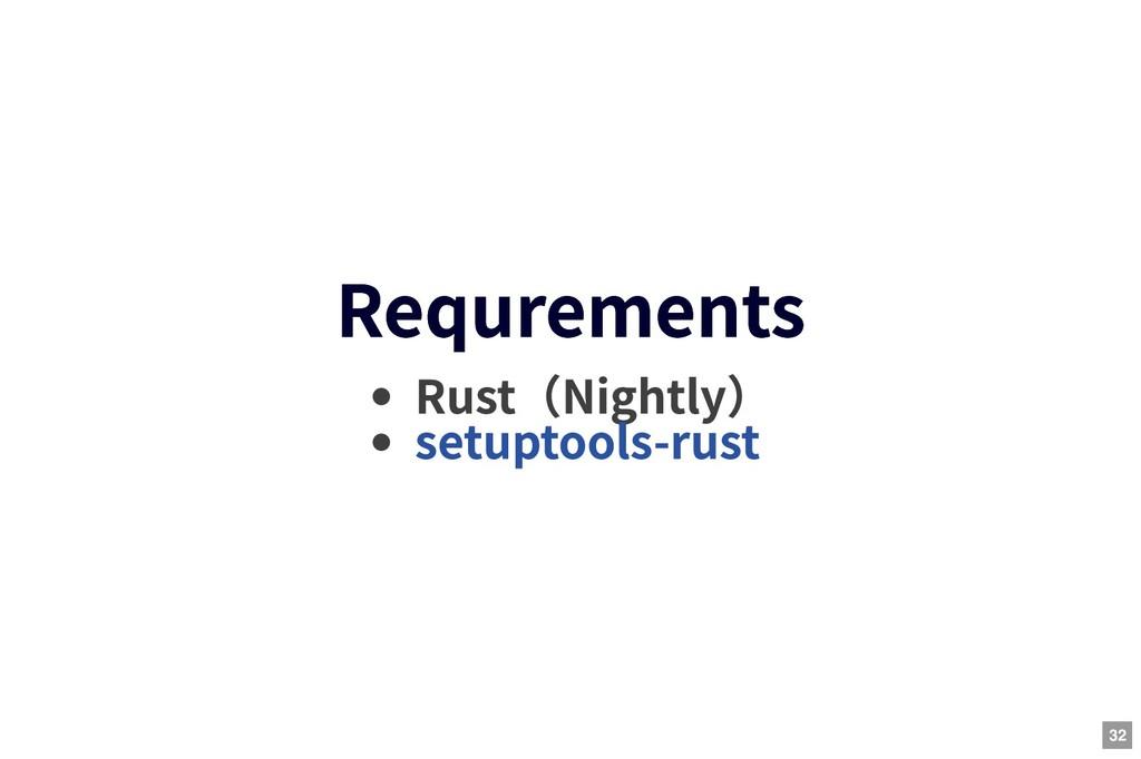 Requrements Requrements Rust(Nightly) setuptool...