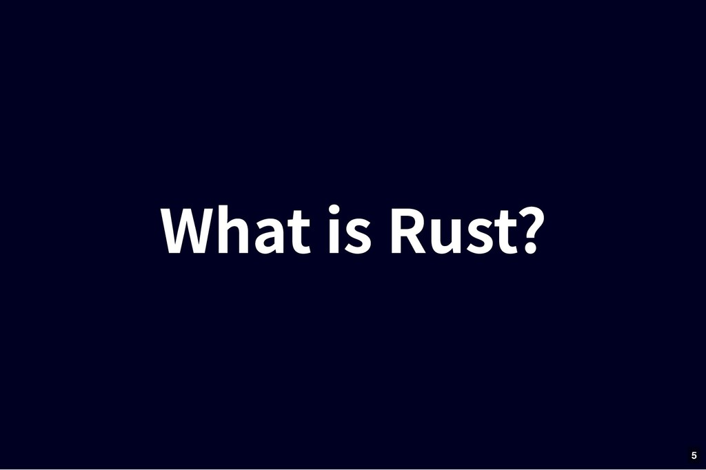 What is Rust? What is Rust? 5