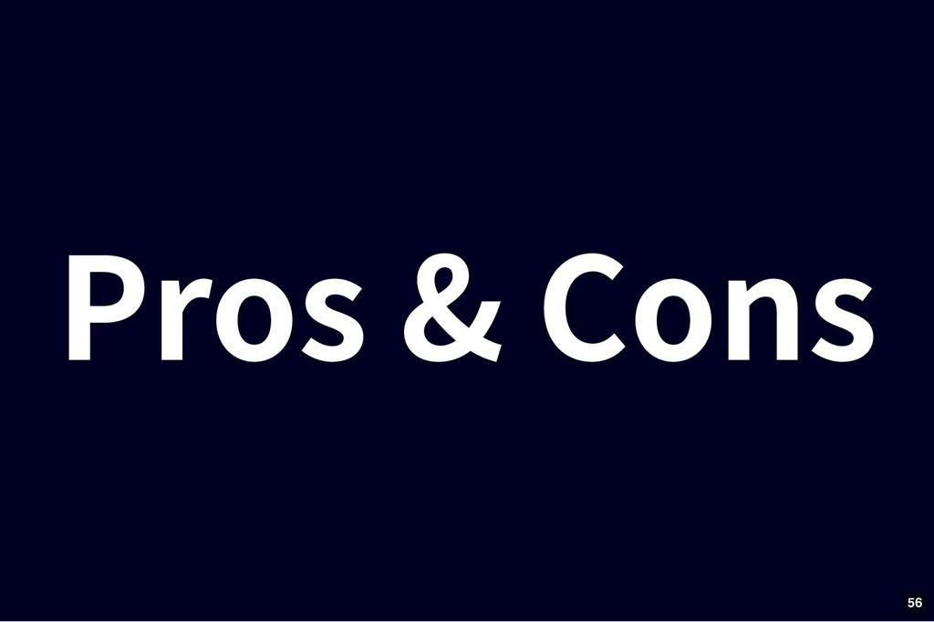 Pros & Cons Pros & Cons 56