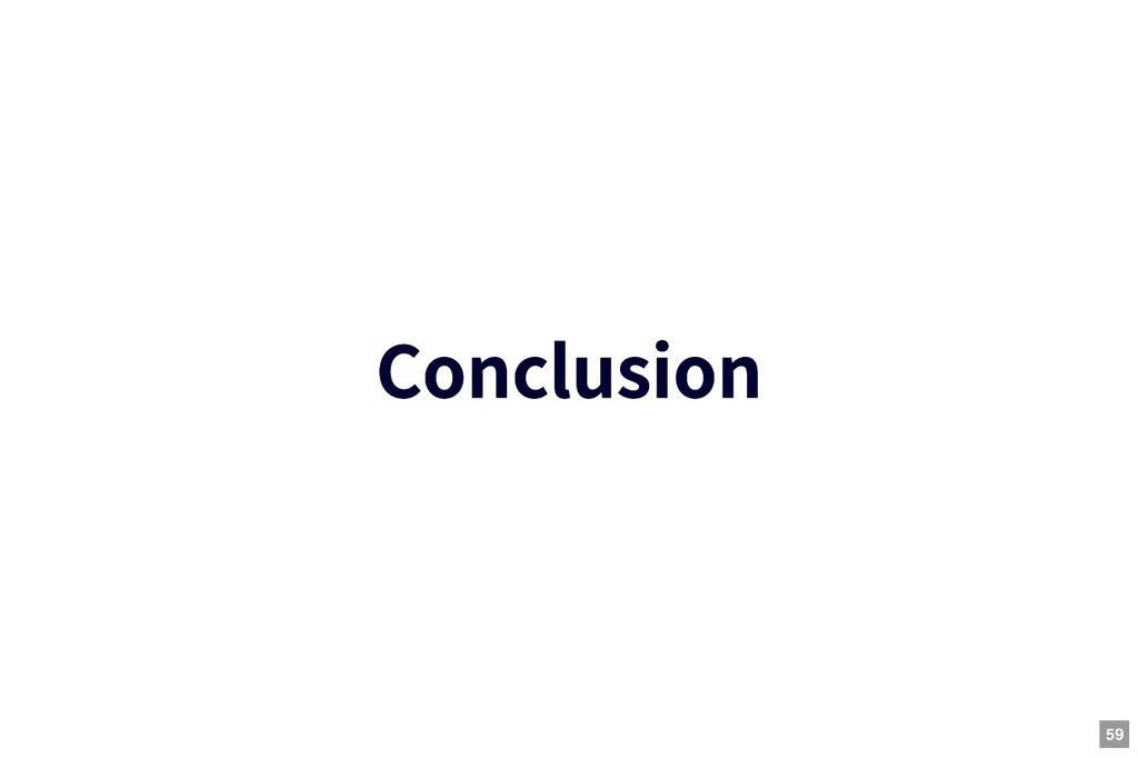 Conclusion Conclusion 59