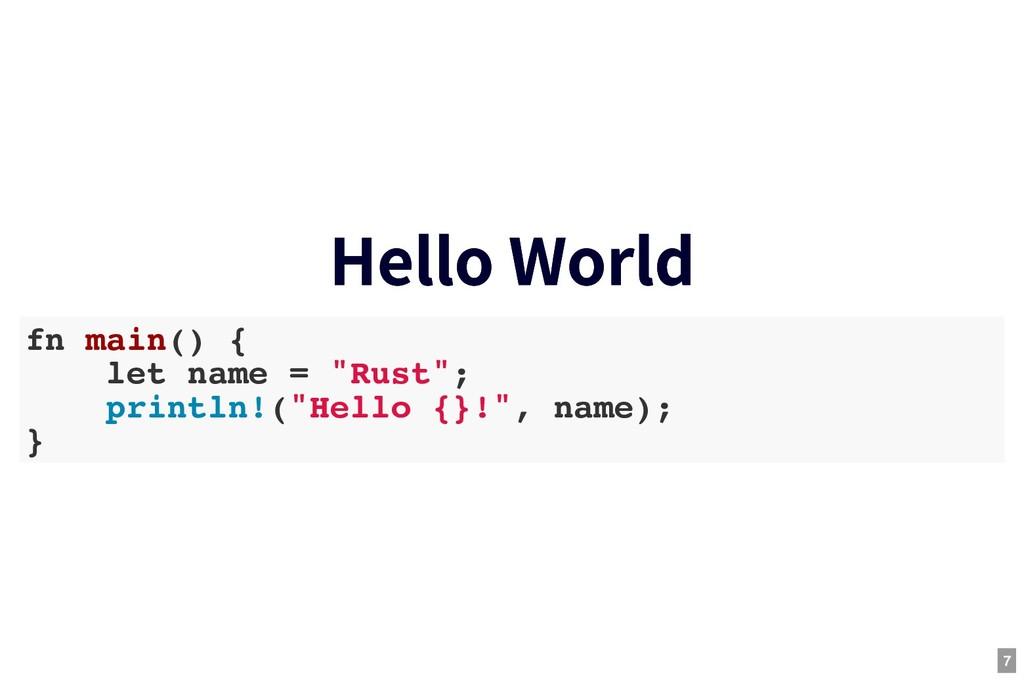 Hello World Hello World fn main() { let name = ...