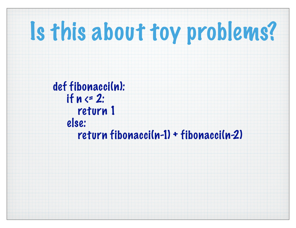 Is this about toy problems? def fibonacci(n): i...