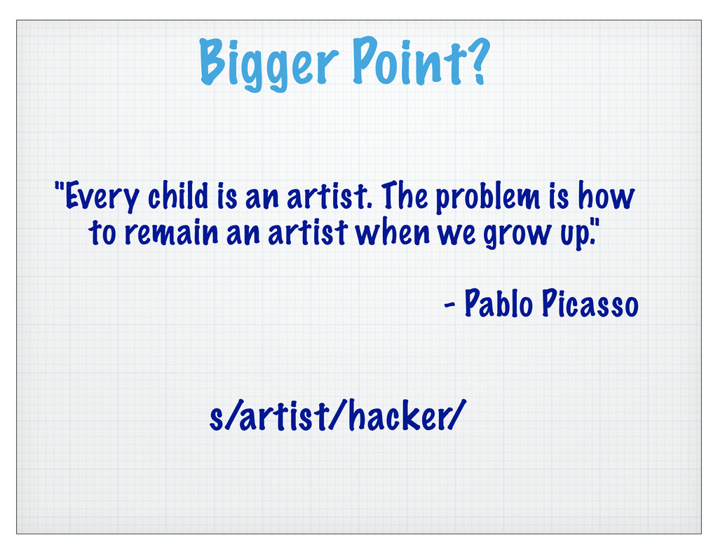"""Bigger Point? """"Every child is an artist. The pr..."""