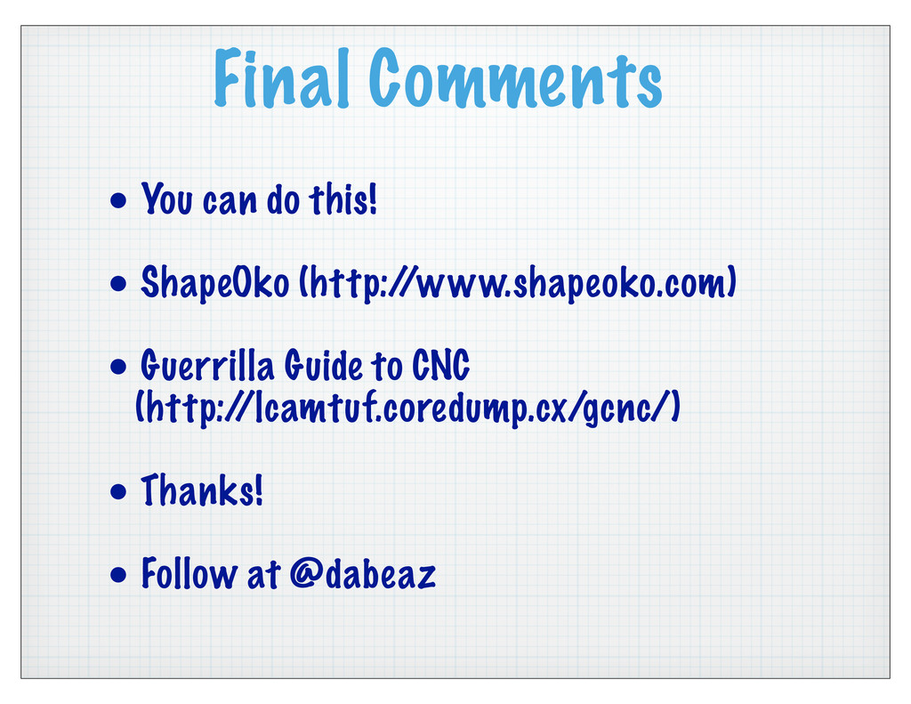 Final Comments • You can do this! • ShapeOko (h...
