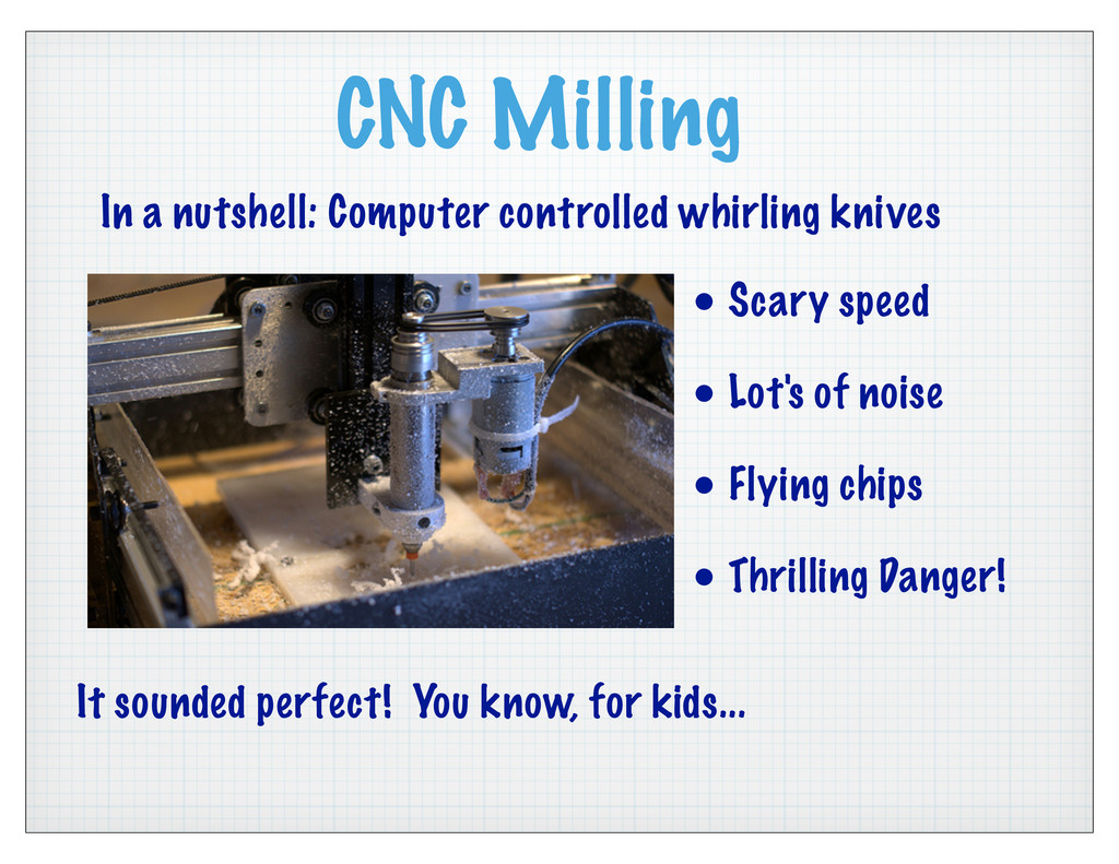 CNC Milling • Scary speed • Lot's of noise • Fl...