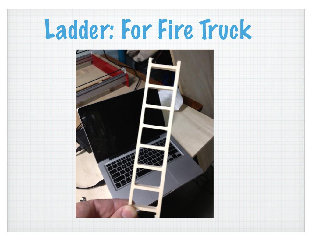 Ladder: For Fire Truck