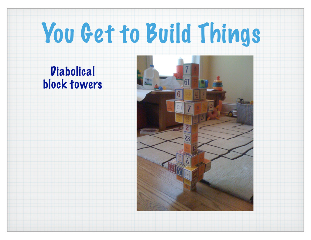 You Get to Build Things Diabolical block towers