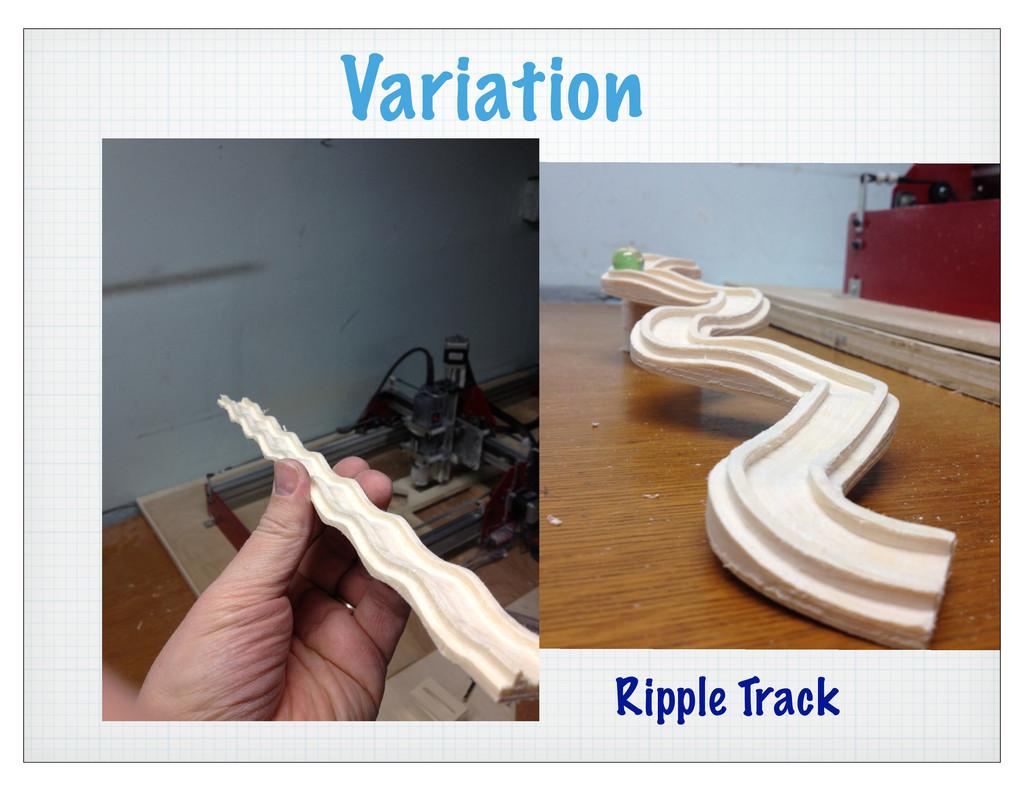 Variation Ripple Track